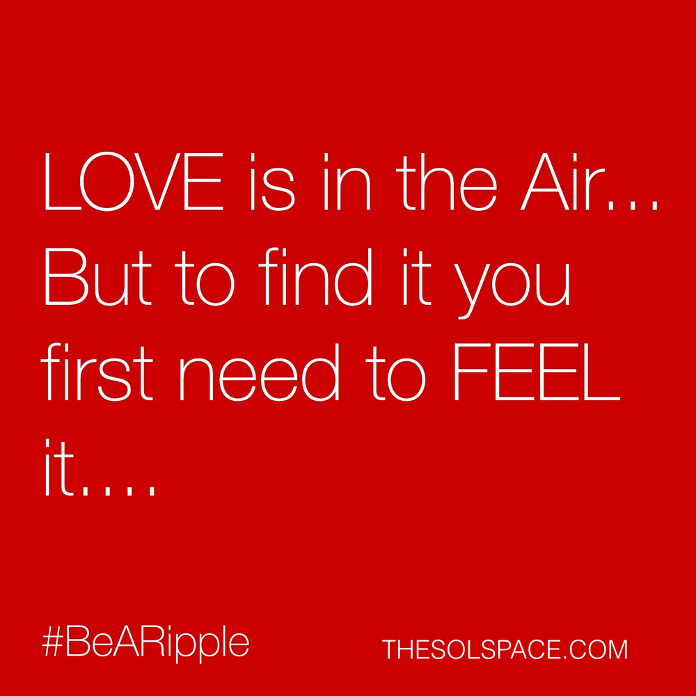 #BeARipple..LOVE is in the air..but to find it you first need to FEEL it... @theSOLspace