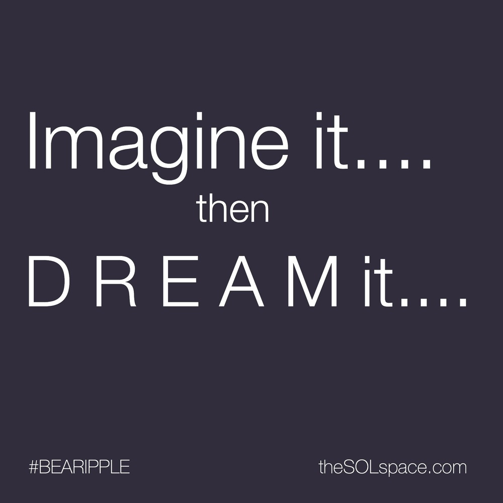 #BeARipple...Imagine it...then Dream It....@theSOLspace