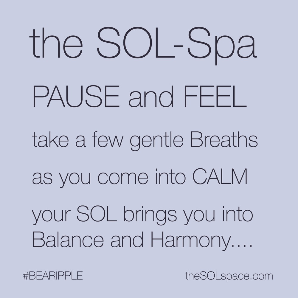 #BeARipple...Pause and FEEL, take a few gentle breaths... as you come into CALM your SOL brings you into balance and harmony @theSOLspace
