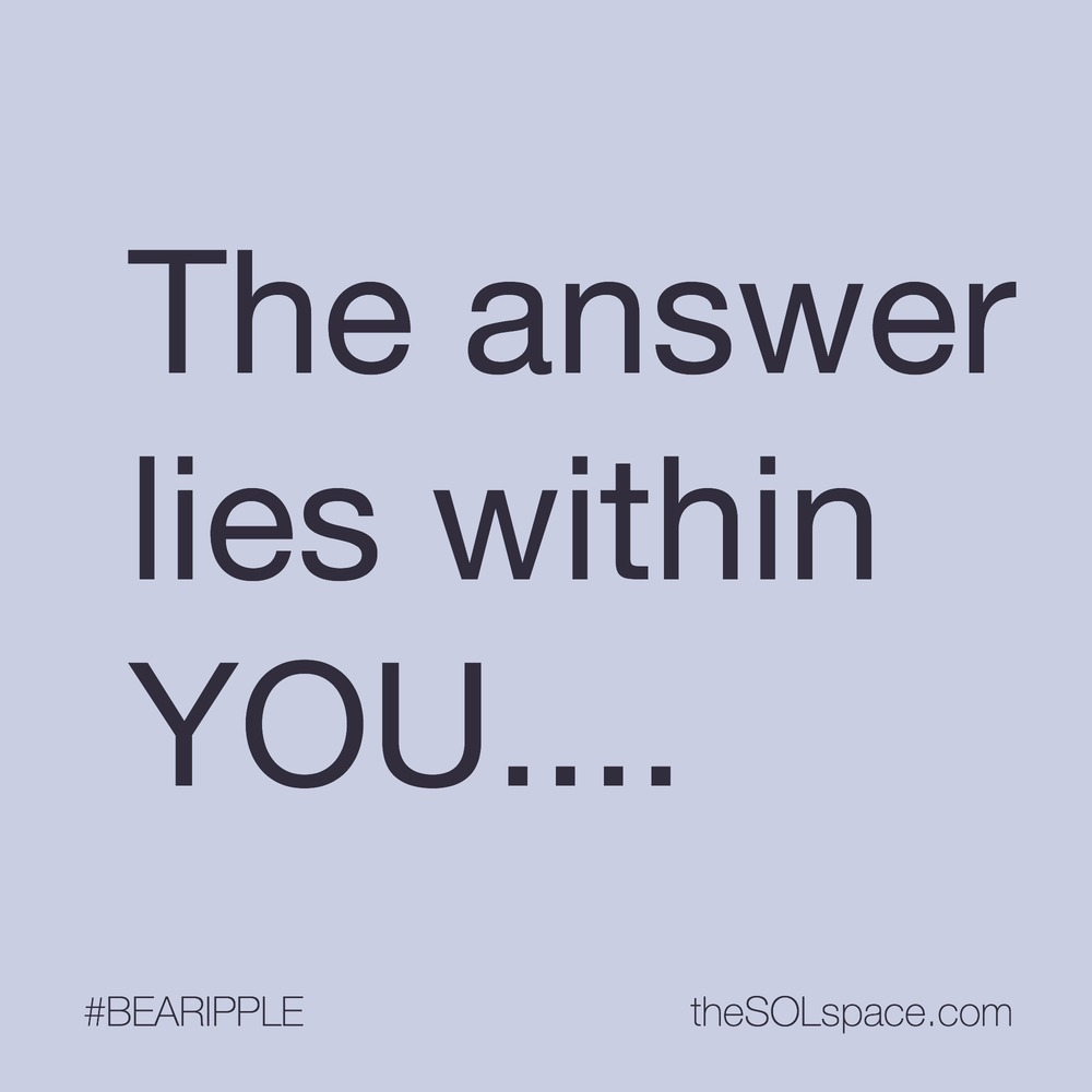 #BeARipple.. The answer lies within you...@theSOLspace