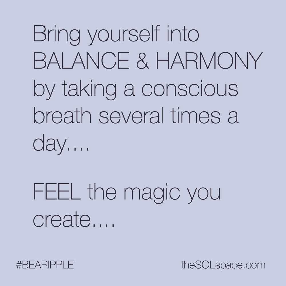 #BeARipple @theSOLspace Bring yourself into balance & harmony by taking a conscious breath several times a day...FEEL the magic you create