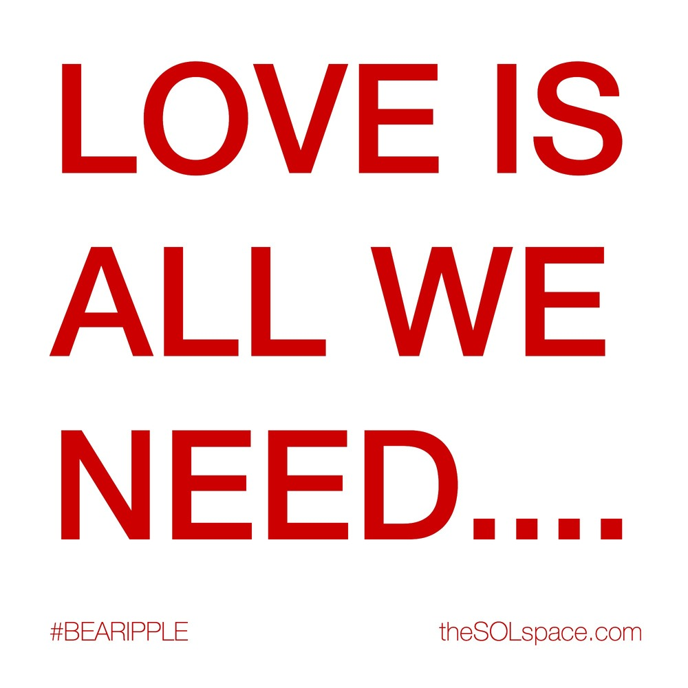 #BeARipple Love is all we need www.thesolspace.com