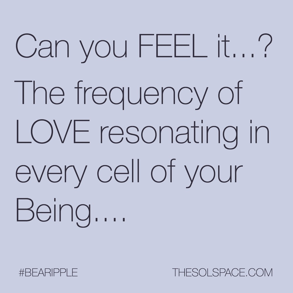 #BeARipple...Can you FEEL it...? The frequency of LOVE resonating in every cell of your Being @theSOLspace