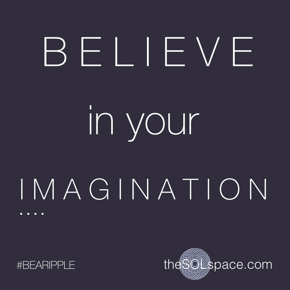 #BeARipple...BELIEVE in your IMAGINATION...@theSOLspace
