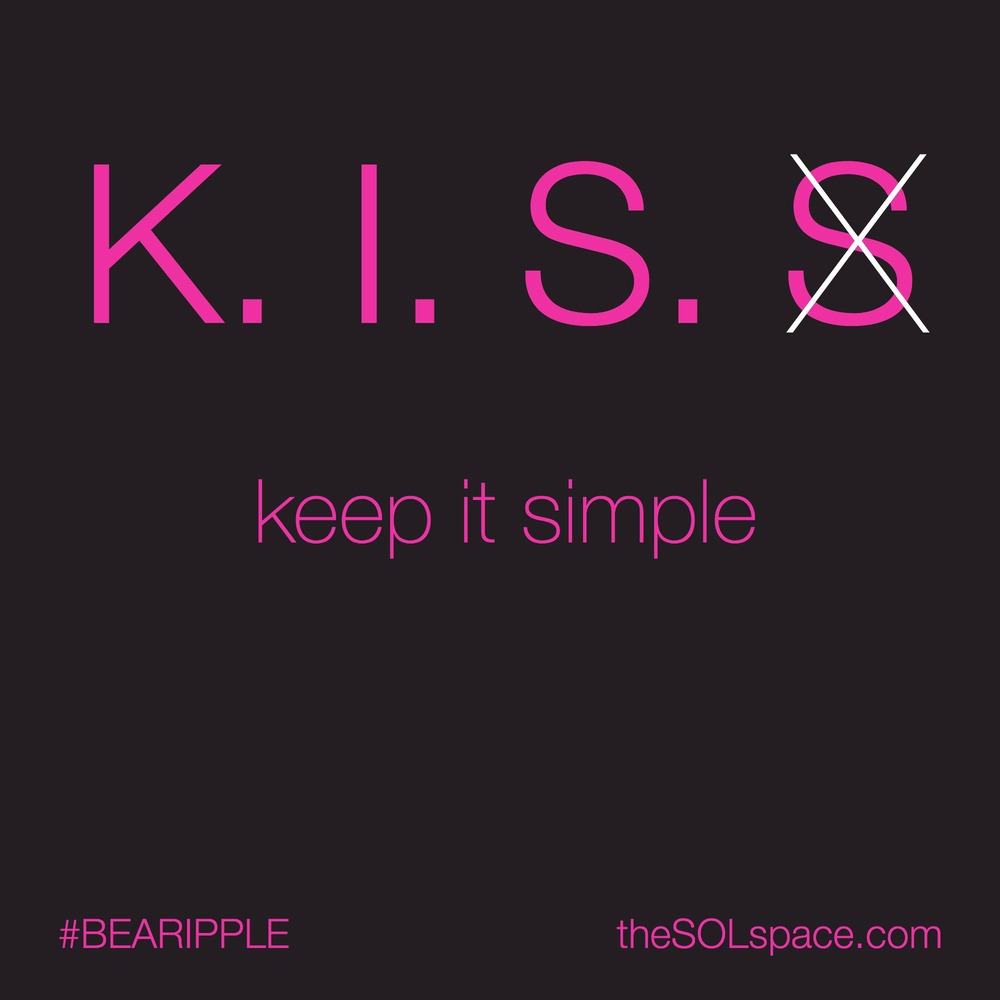 #BeARipple.. K.I.S.S. keep it simple @theSOLspace