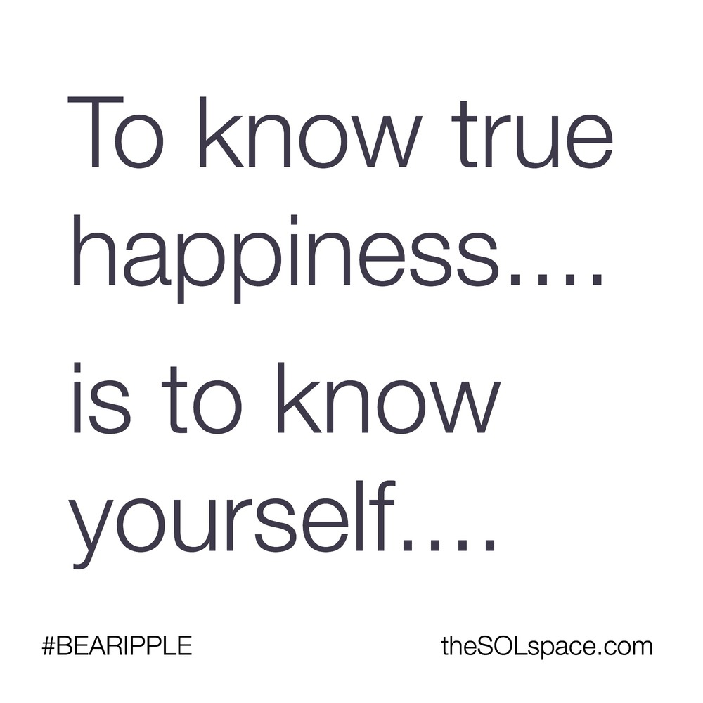 #BeARipple..To know true happiness...is to know yourself...@theSOLspace