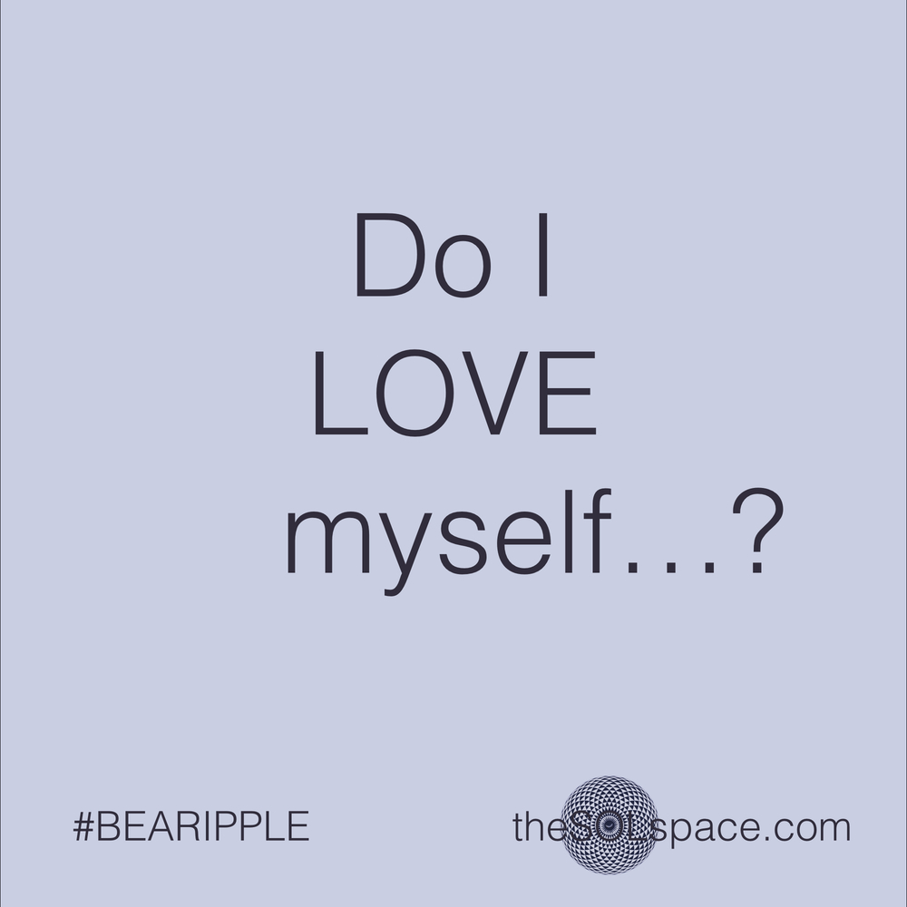 #BeARipple..Do I LOVE myself...? @theSOLspace