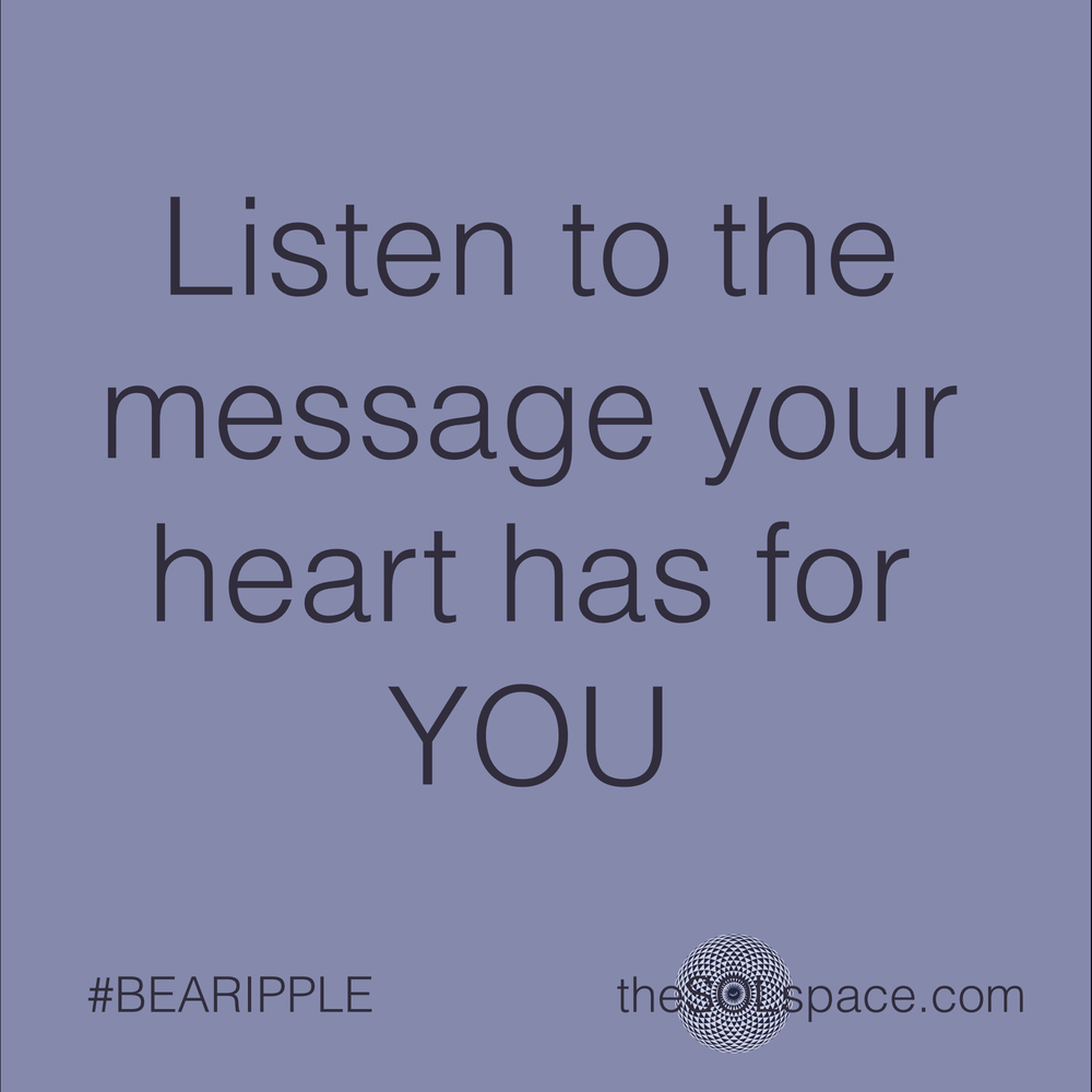 #BeARipple..Listen to the message your heart has for YOU @theSOLspace