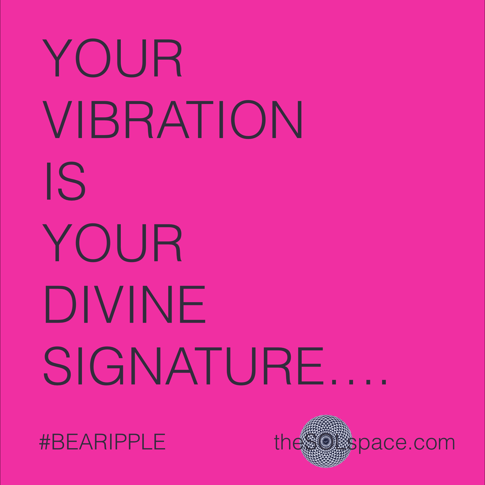 #BeARipple..your vibration is your divine signature @theSOLspace