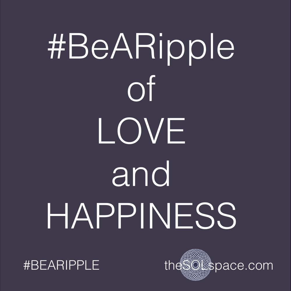 #BeARipple of Love and Happiness @theSOLspace