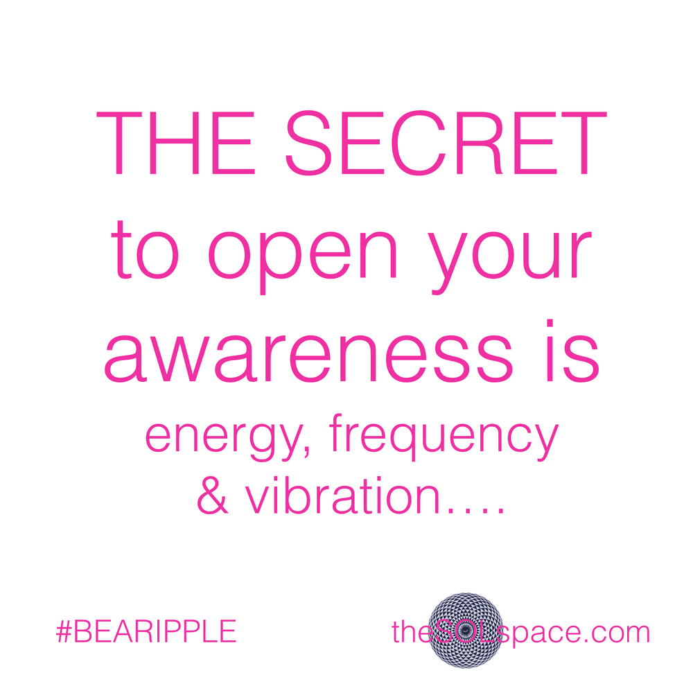 #BeARipple.. The Secret to open your awareness is energy, frequency, & vibration @theSOLspace