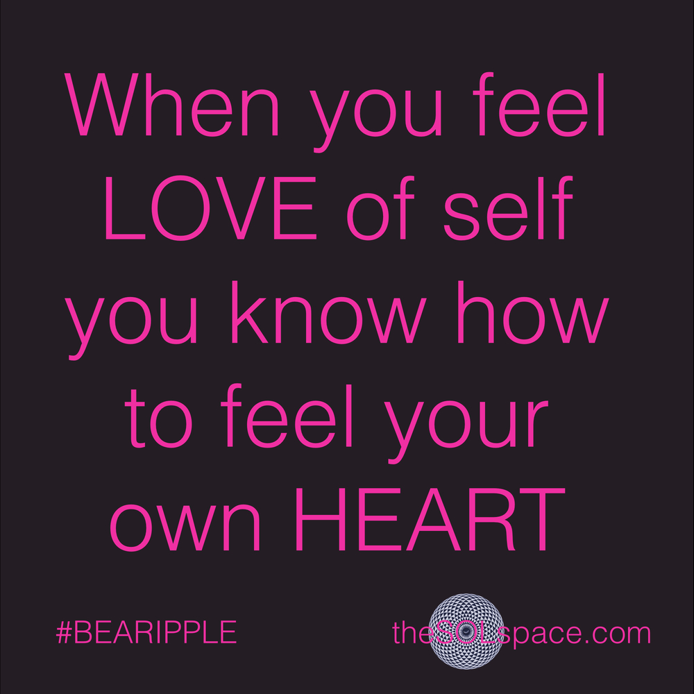 #BeARipple..When you feel LOVE of self you know how to feel your own heart @theSOLspace