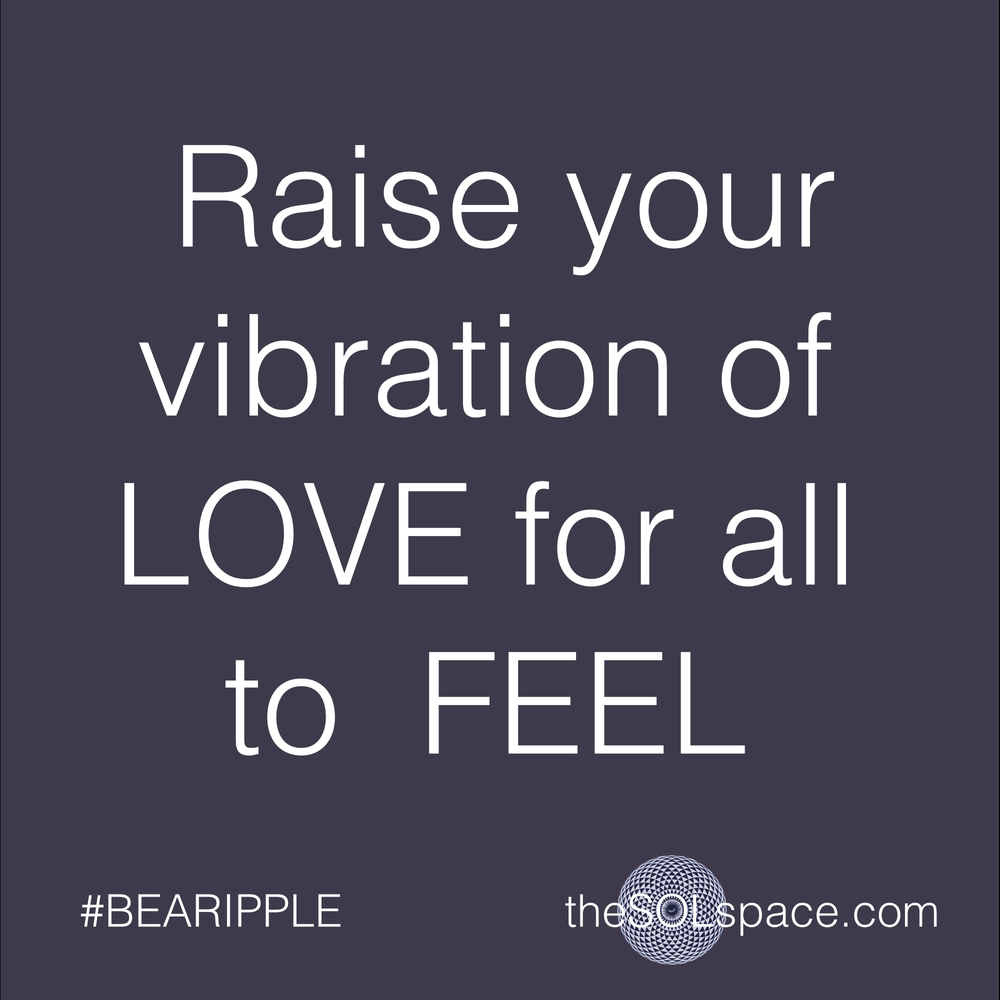 #BeARipple..Raise your vibration of LOVE for all to FEEL @theSOLspace
