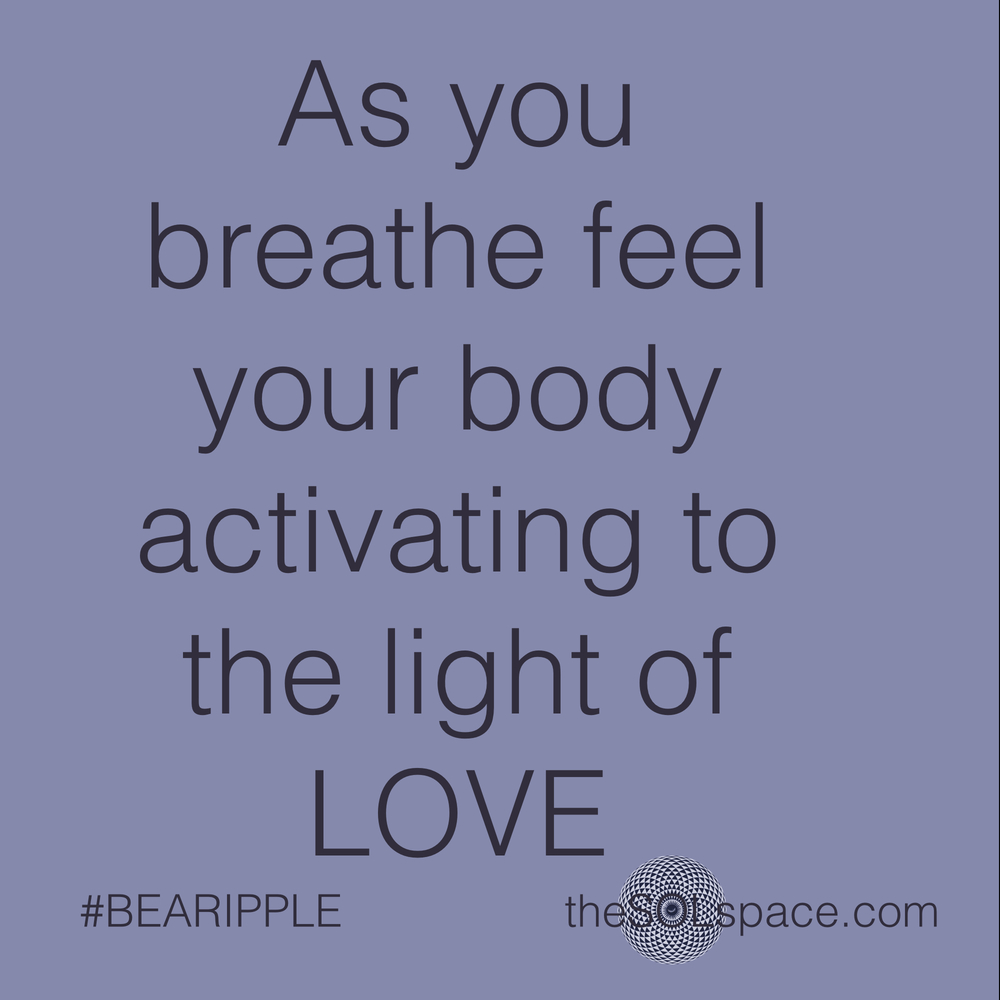 #BeARipple.. As you breathe feel your body activating to the light of LOVE @theSOLspace