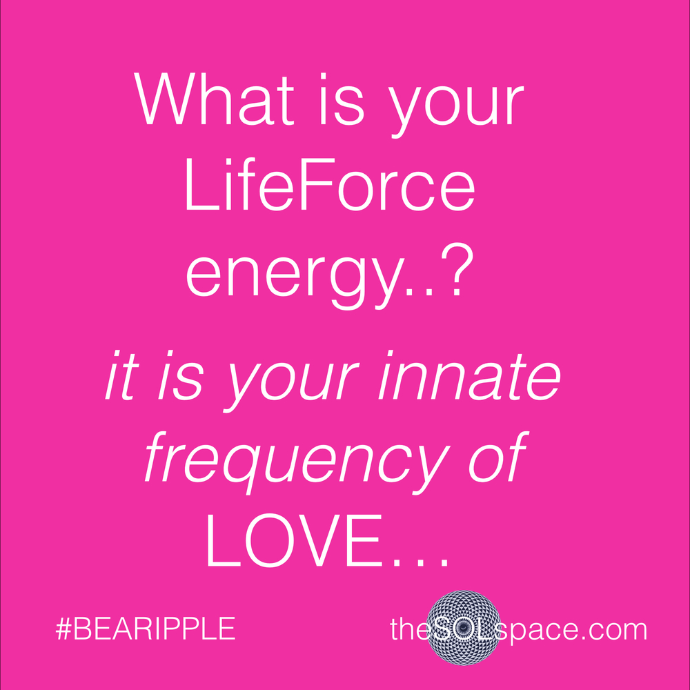 #BeARipple..What is your lifeforce energy? It is you innate frequency of LOVE... @theSOLspace