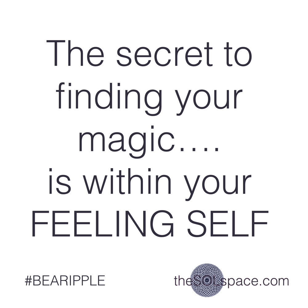 #BeARipple.. The secret to finding your magic...is within your FEELing SELF @theSOLspace