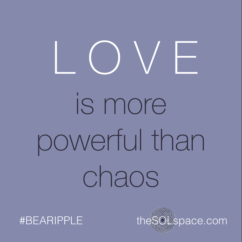 #BeARipple..Love is more powerful than chaos@theSOLspace