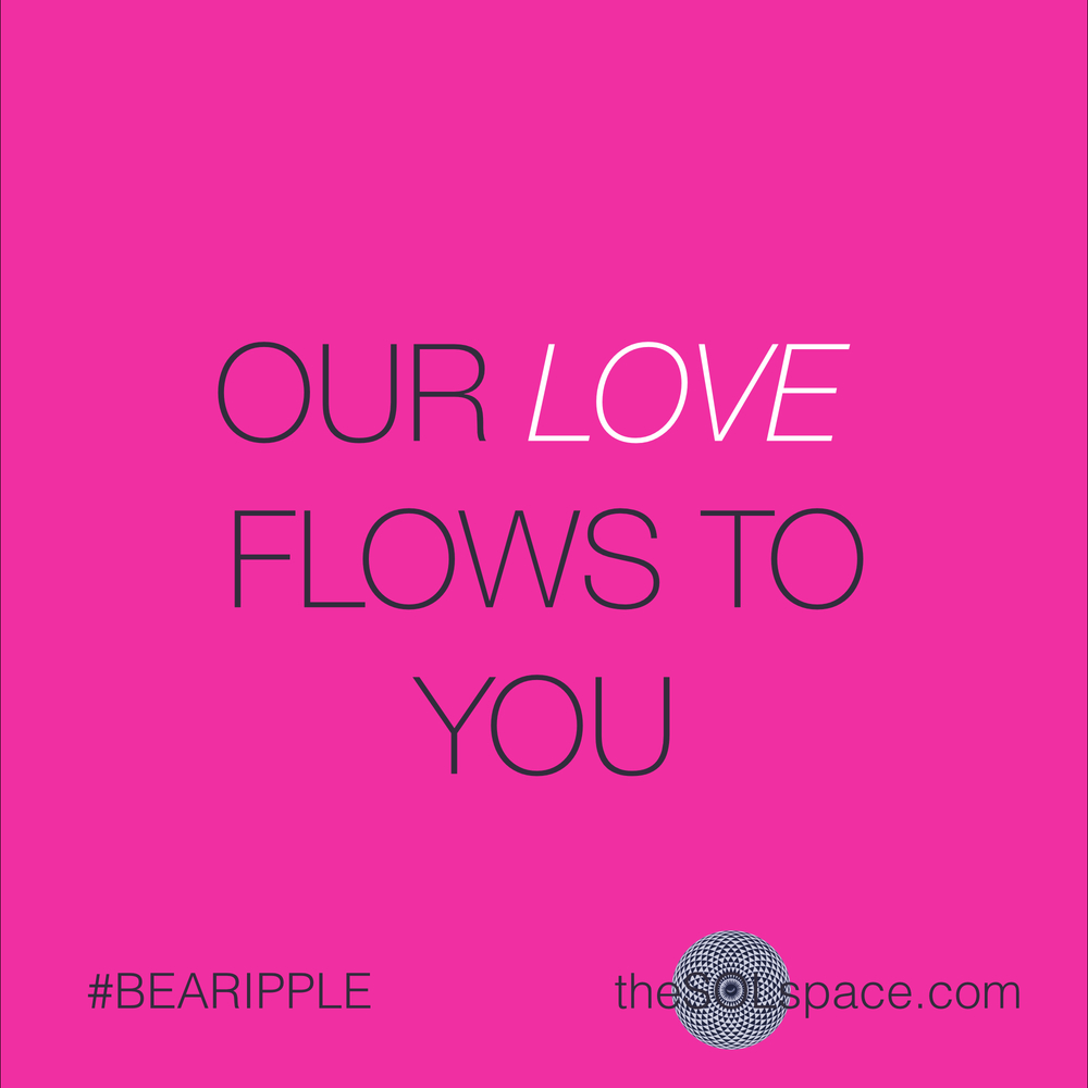 #BeARipple..Our love flows to you @theSOLspace