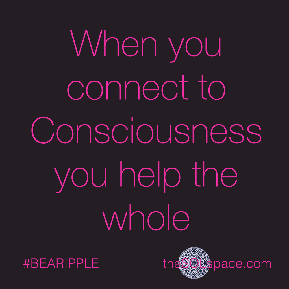 #BeARipple..When you connect to consciousness you help the whole@theSOLspace