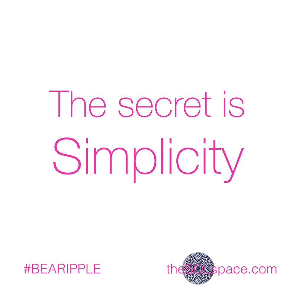 #BeARipple..The secret is simplicity @theSOLspace