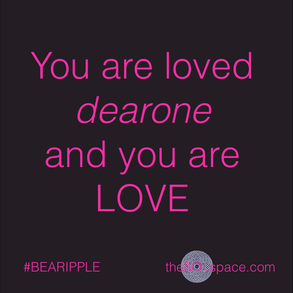 #BeARipple..You are loved dear one and you are love @theSOLspace