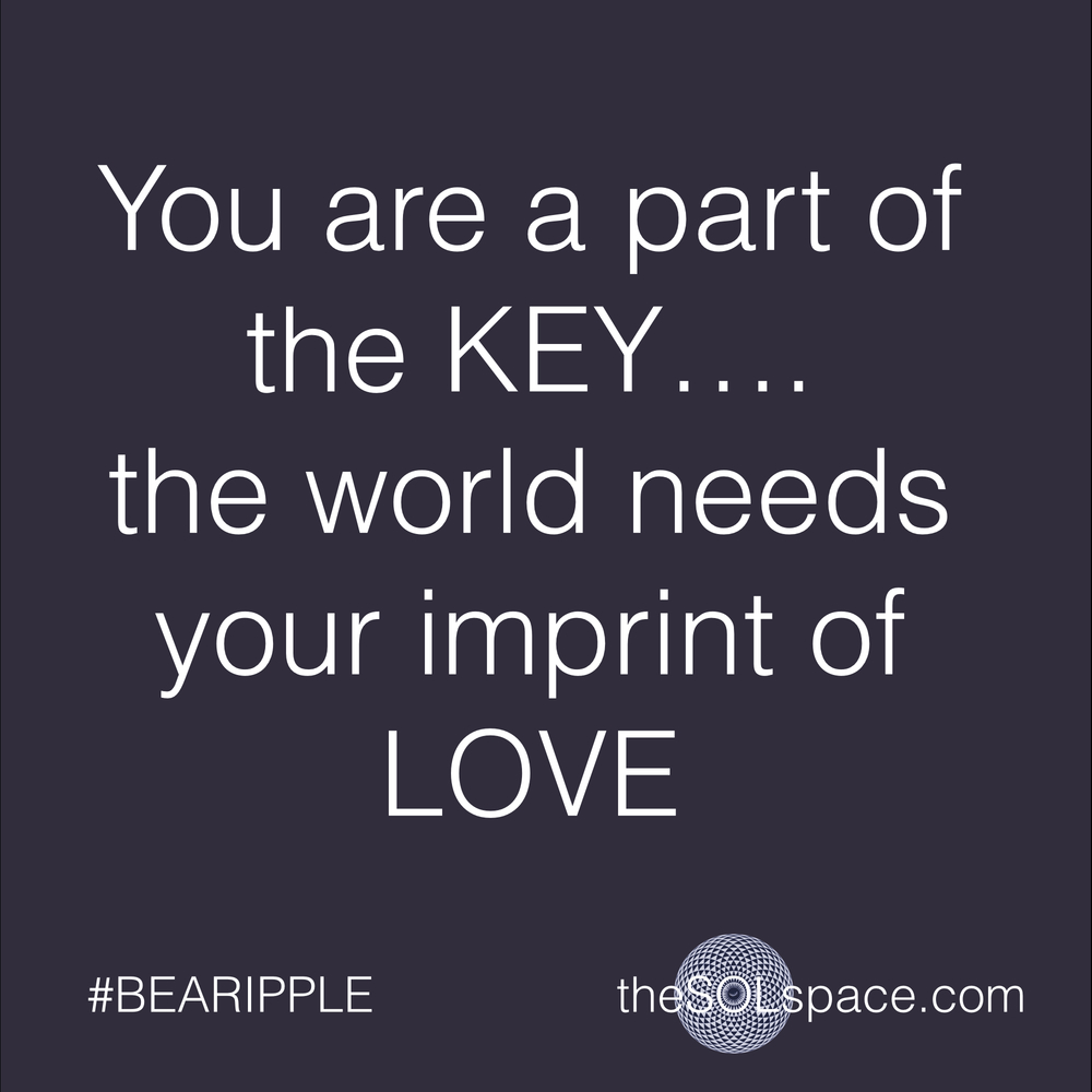#BeARipple..you are part of the key...the world needs your imprint of love @theSOLspace