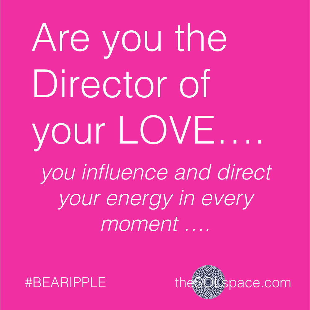 #BeARipple..Are you the director of your love...you influence and direct your energy in every moment... @theSOLspace