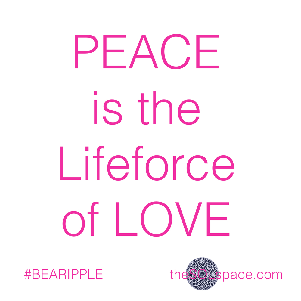 #BeARipple..Peace is the lifeforce of love @theSOLspace
