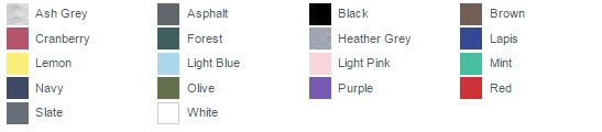 Ash Grey, Asphalt, Black ,Brown, Cranberry ,Forest ,Heather Grey ,Lapis Lemon ,Light Blue ,Light Pink, Mint, Navy, Olive, Purple, Red ,Slate, White