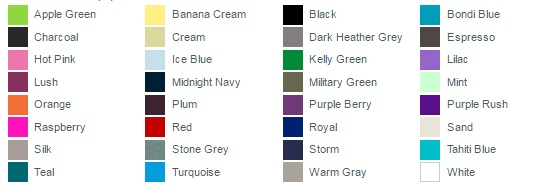 Apple Green Banana Cream Black Bondi Blue Charcoal Cream Dark Heather Grey Espresso Hot Pink Ice Blue Kelly Green Lilac Lush Midnight Navy Military Green Mint Orange Plum Purple Berry Purple Rush Raspberry Red Royal Sand Silk Stone Grey Storm Tahiti Blue Teal Turquoise Warm Gray White