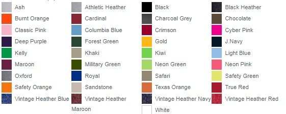 Ash Athletic Heather Black Black Heather Burnt Orange Cardinal Charcoal Grey Chocolate Classic Pink Columbia Blue Crimson Cyber Pink Deep Purple Forest Green Gold J.Navy Kelly Khaki Kiwi Light Blue Maroon Military Green Neon Green Neon Pink Oxford Royal Safari Safety Green Safety Orange Sandstone Texas Orange True Red Vintage Heather Blue Vintage Heather Maroon Vintage Heather Navy Vintage Heather Red White
