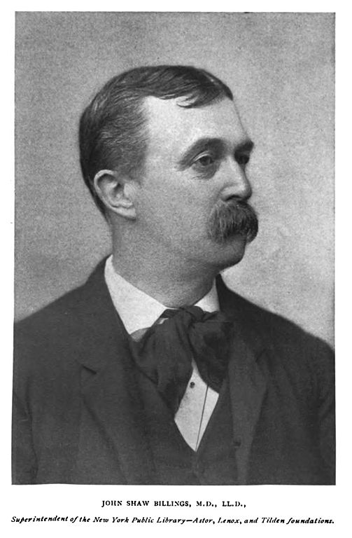 John Shaw Billings 1838-1913, image dated 1896 or earlier. Image source: John Shaw Billings 001.jpg (originally derived from Library Journal, Volume 21 1896 (New York Public Library Archives)) by unknown author is licensed under Public Domain Mark 1.0