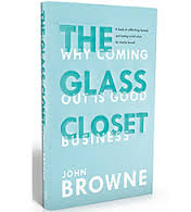 """The Glass Closet: Why coming out is good business"""" - John Browne (contributor)"