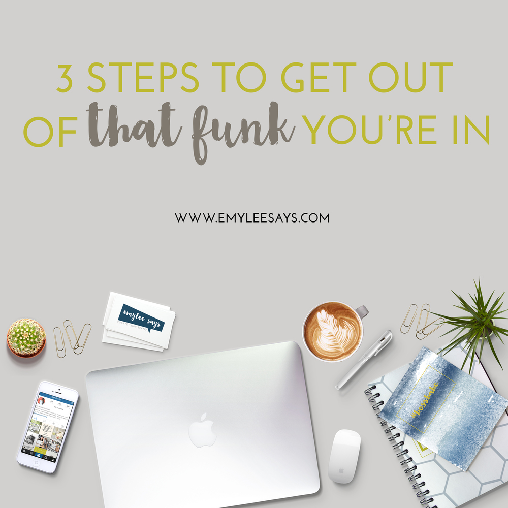 "We've all been in ""that funk"". It lingers and sucks our biz aspirations down with it - here are three ways you can step right on out of that funk."