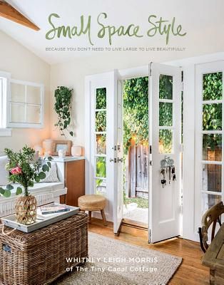 NEW from the cottage— our first book!   small space style: because you don't need to live large to live beautifully.