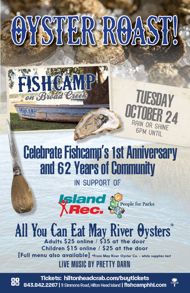 Fishcamp Oyster Roast Tickets on Sale! - OYSTER ROAST IS TUESDAY, OCT 24th, starting at 6pm. All You Can Eat May River Oysters, Live Music by Pretty Darn.Buy now and help support the Island Rec Center and People for Parks - Purchase online by October 23rd, 5pm and receive $10 OFF!