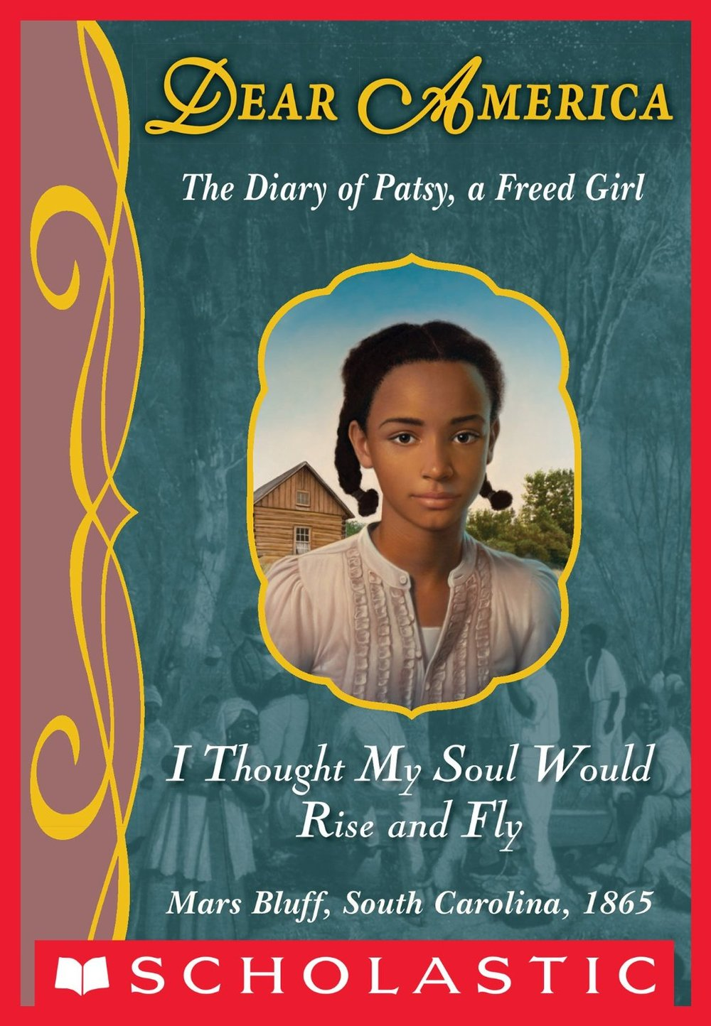 I Thought My Soul Would Rise and Fly: The Diary of Patsy, a Freed Girl by Joyce Hansen