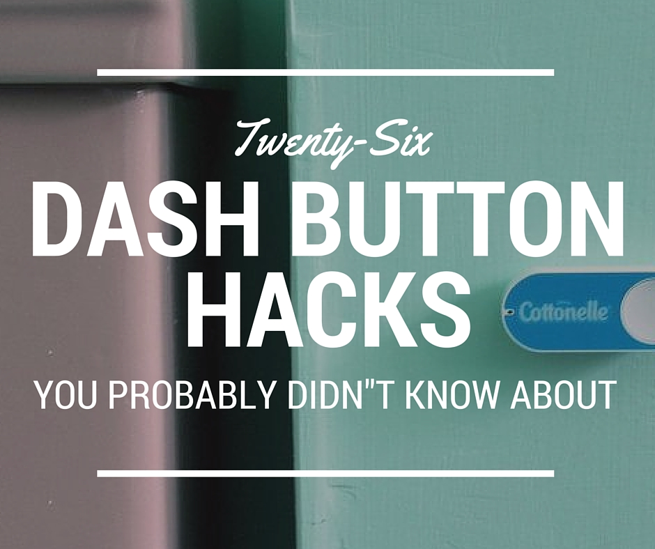 26 Amazon Dash Button Hacks You Probably Didn't Know About