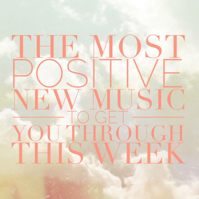 The Most Positive New Music to Get You Through Your Week