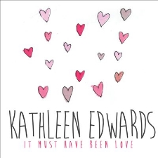 It Must Have Been Love - Kathleen Edwards