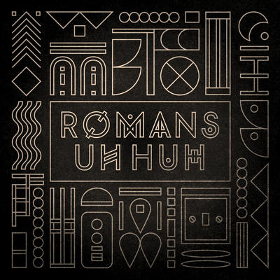 Uh Huh - Romans
