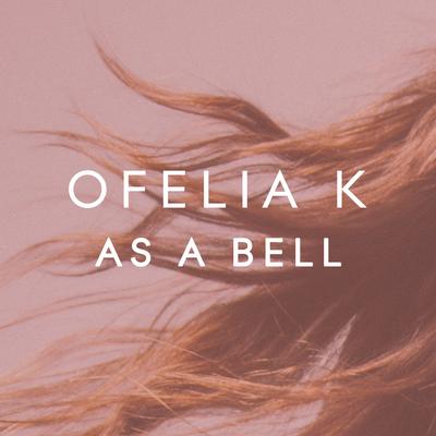 As A Bell - Ofelia K
