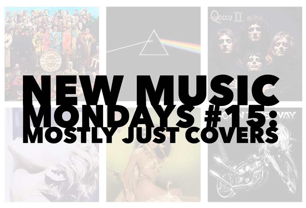 New Music Mondays #15: Mostly Just Covers