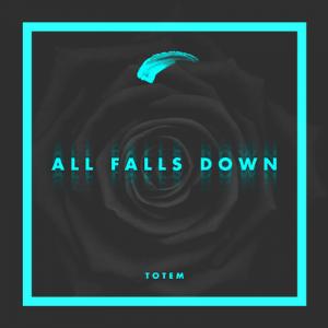 All Falls Down - TOTEM