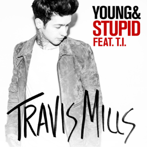 Young and Stupid - Travis Mills