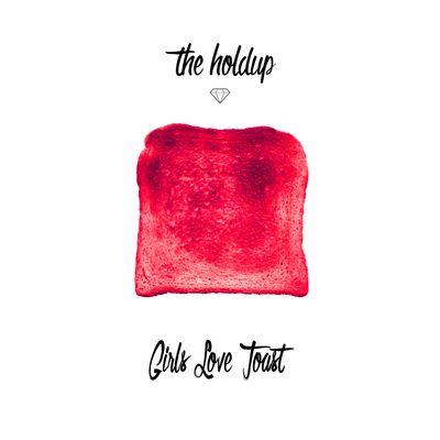 Girls Love Toast - The Hold Up