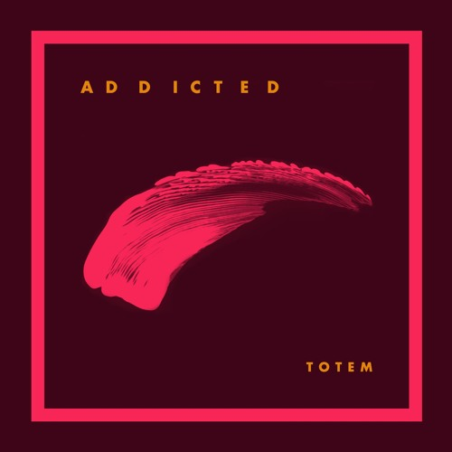 ADDICTED - TOTEM