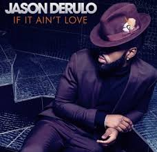 If It Ain't Love - Jason Derulo