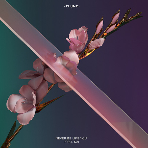 Never Be Like You - Flume
