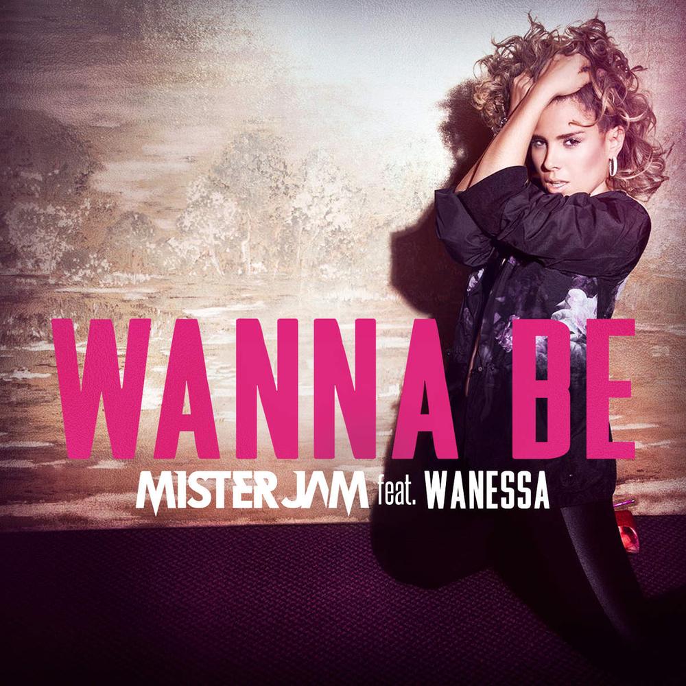 Wanna Be - Mister Jam